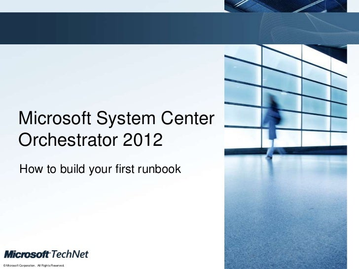 Microsoft System Center Orchestrator 2012 : how to build your first runbook