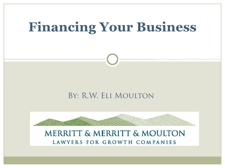Financing Your Business          By: R.W. Eli Moulton