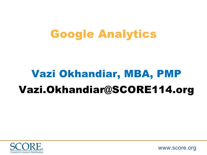 Google Analytics Vazi Okhandiar, MBA, PMP [email_address]