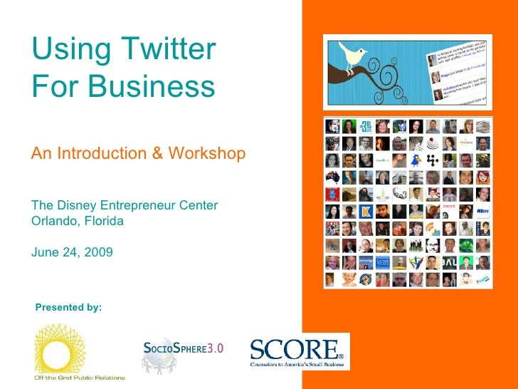 Using Twitter For Business An Introduction & Workshop The Disney Entrepreneur Center Orlando, Florida June 24, 2009 Presen...