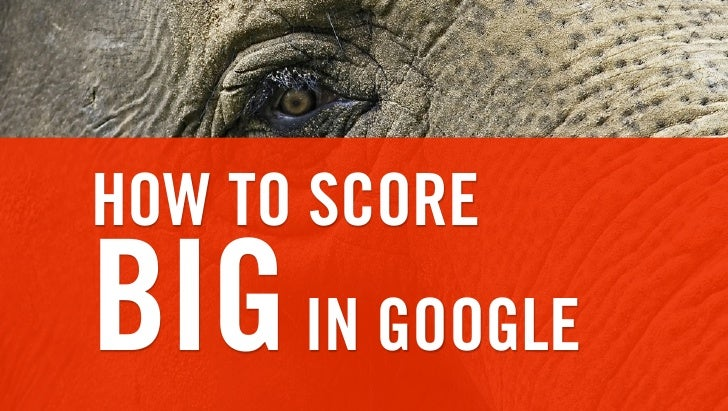 HOW TO SCORE BIG IN GOOGLE