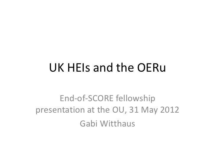 UK HEIs and the OERu      End-of-SCORE fellowshippresentation at the OU, 31 May 2012           Gabi Witthaus