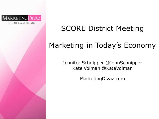 SCORE District MeetingMarketing in Today's Economy   Jennifer Schnipper @JennSchnipper       Kate Volman @KateVolman      ...
