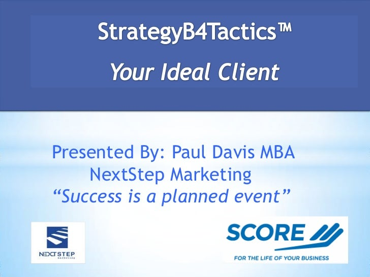 "Presented By: Paul Davis MBA    NextStep Marketing""Success is a planned event"""