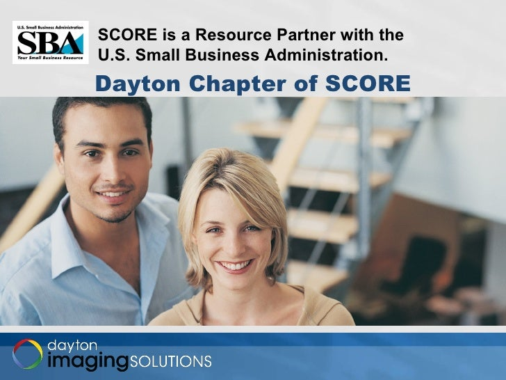 Dayton Chapter of SCORE SCORE is a Resource Partner with the U.S. Small Business Administration.