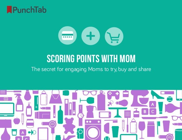 Scoring points with moms- The secret for engaging moms to try, buy and share