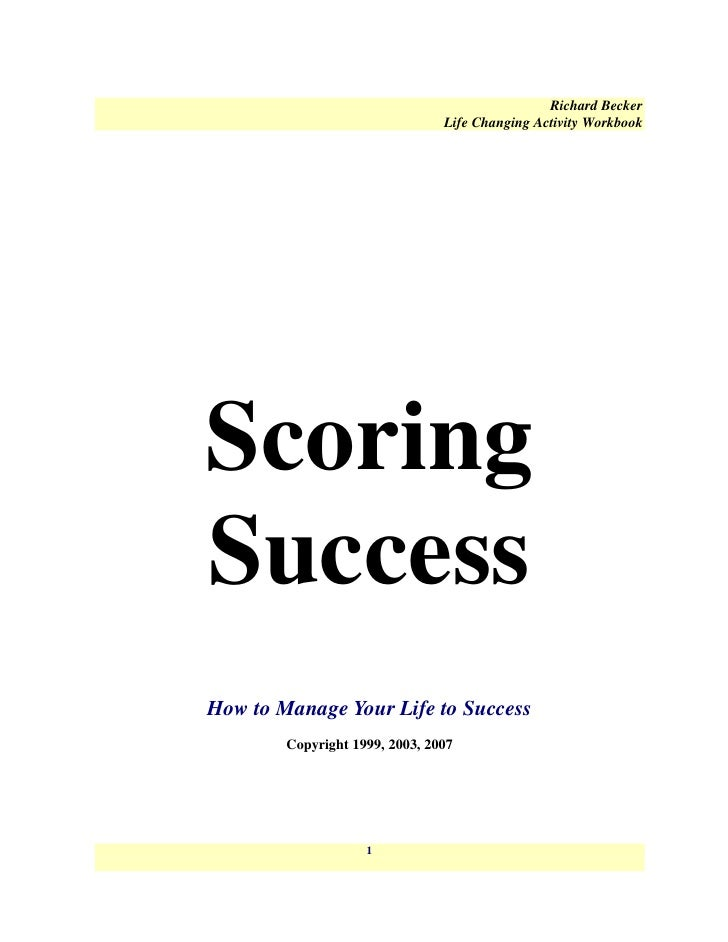 Richard Becker                                 Life Changing Activity Workbook     Scoring Success How to Manage Your Life...
