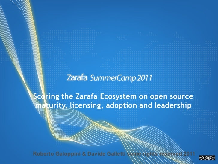Scoring the Zarafa Ecosystem on open source maturity, licensing, adoption and leadership  Roberto Galoppini & Davide Galle...