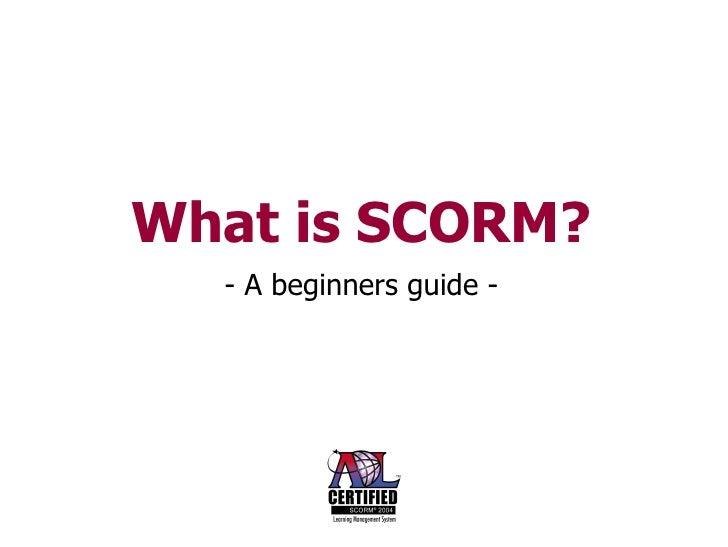 Scorm, A Beginners Guide.