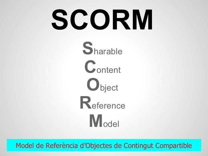 SCORM                   Sharable                   Content                    Object                   Reference          ...