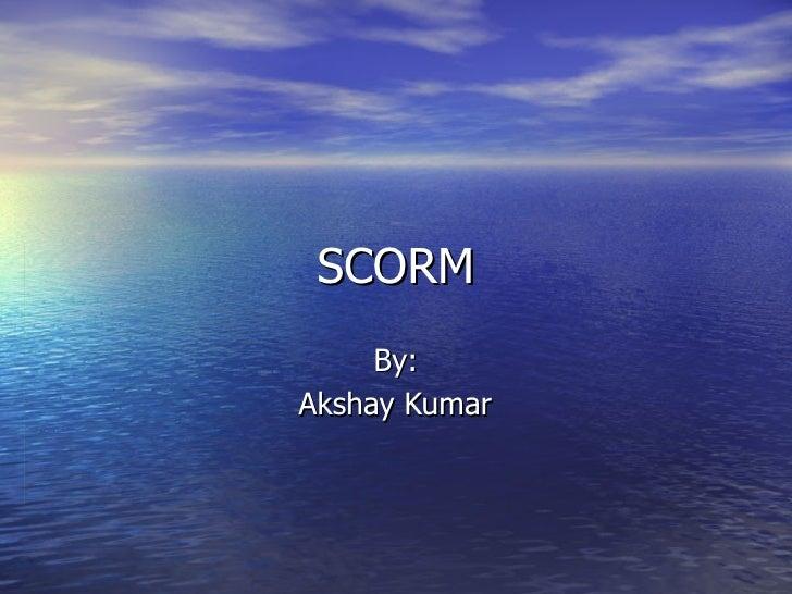 SCORM By: Akshay Kumar