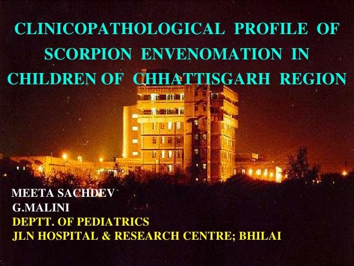 CLINICOPATHOLOGICAL PROFILE OF    SCORPION ENVENOMATION INCHILDREN OF CHHATTISGARH REGIONMEETA SACHDEVG.MALINIDEPTT. OF PE...