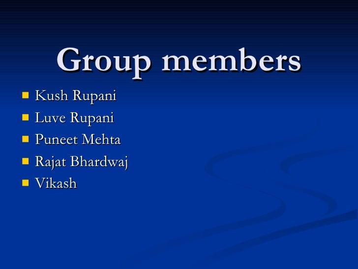 Group members    Kush Rupani    Luve Rupani    Puneet Mehta    Rajat Bhardwaj    Vikash