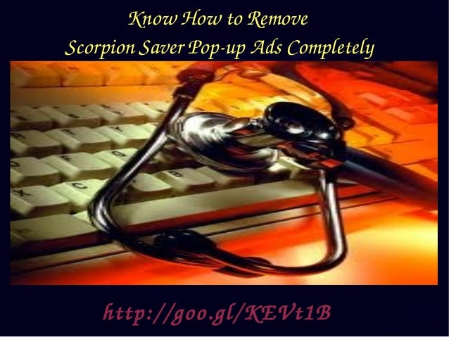 removal instruction to remove Scorpion Saver Pop-up Ads from Windows PC