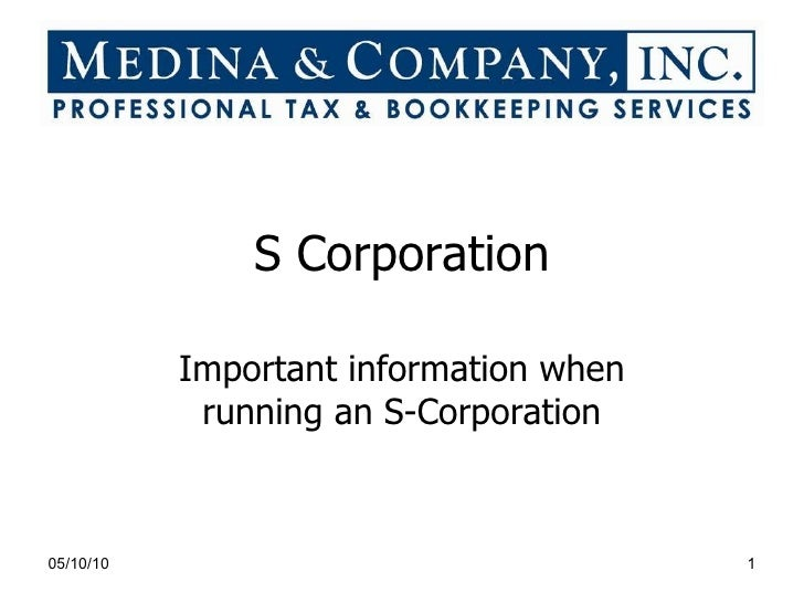 S Corporation Important information when running an S-Corporation 05/10/10