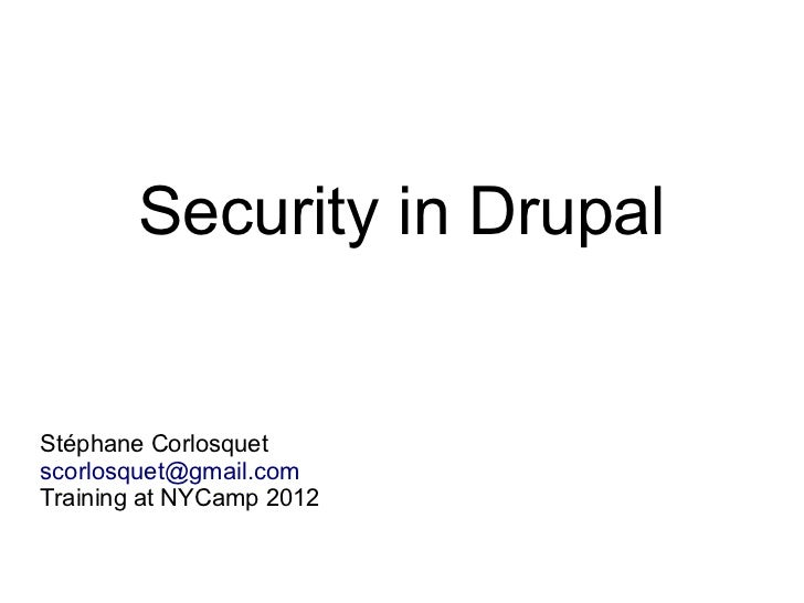 Security in DrupalStéphane Corlosquetscorlosquet@gmail.comTraining at NYCamp 2012