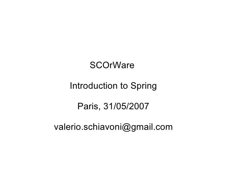 SCOrWare  Introduction to Spring Paris, 31/05/2007 [email_address]