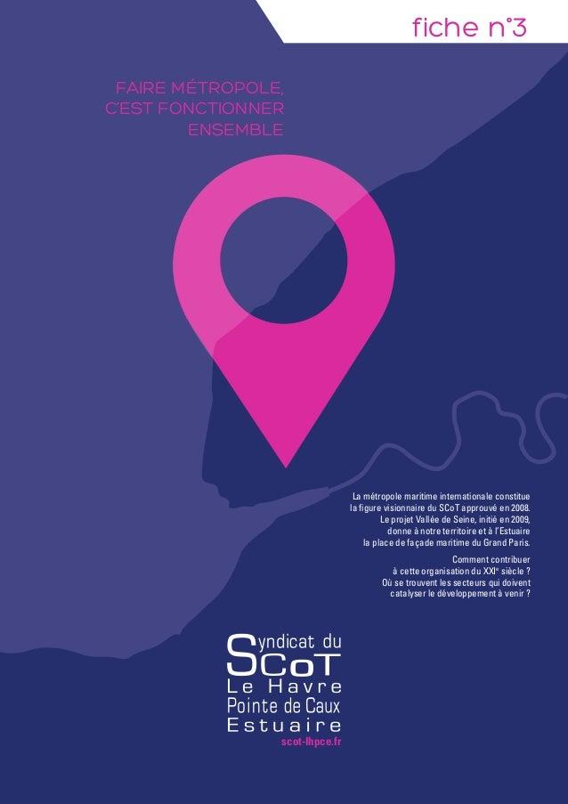 fiche n°3 Faire Métropole, c'est fonctionner ensemble La métropole maritime internationale constitue la figure visionnaire...