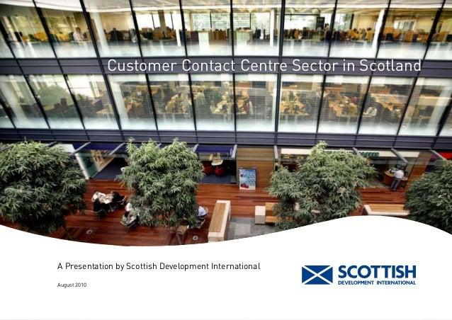 Customer Contact Centre Sector in ScotlandA Presentation by Scottish Development InternationalAugust 2010