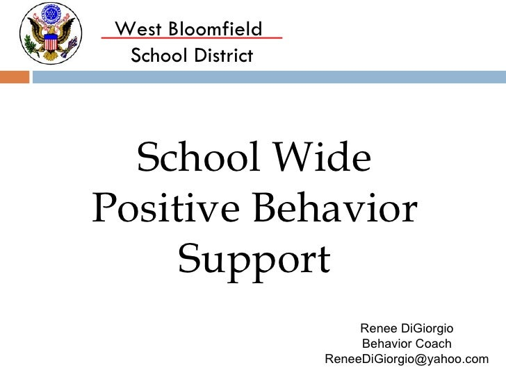 West Bloomfield  School District School Wide Positive Behavior Support Renee DiGiorgio Behavior Coach [email_address]