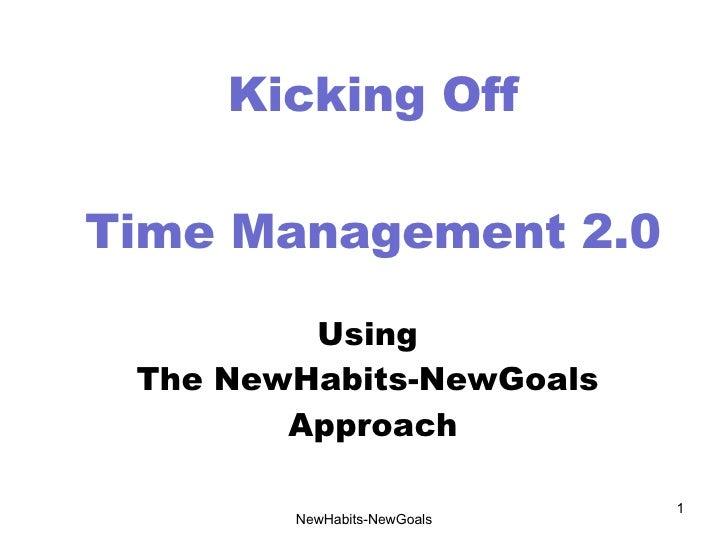 NewHabits-NewGoals Kicking Off Time Management 2.0 Using  The NewHabits-NewGoals  Approach
