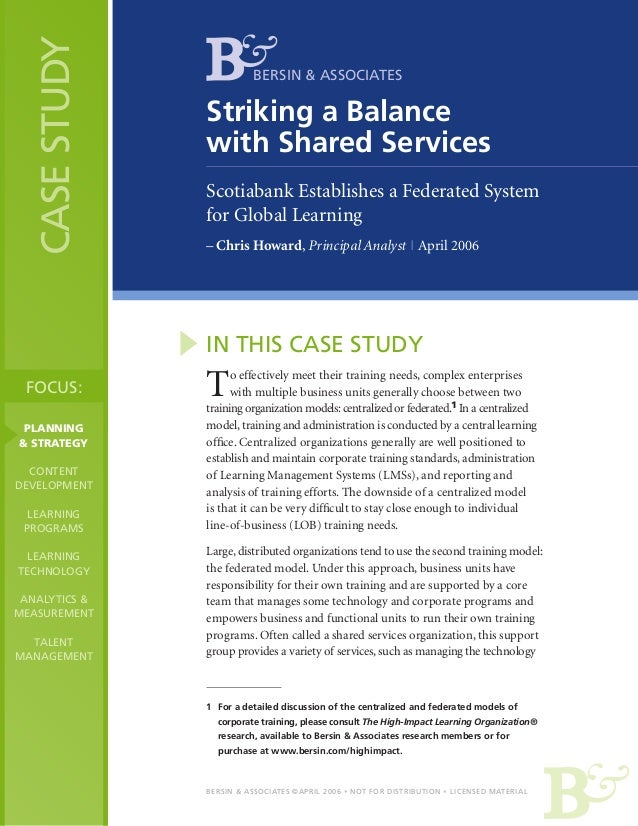 CASE STUDY  BERSIN & ASSOCIATES  Striking a Balance with Shared Services Scotiabank Establishes a Federated System for Glo...