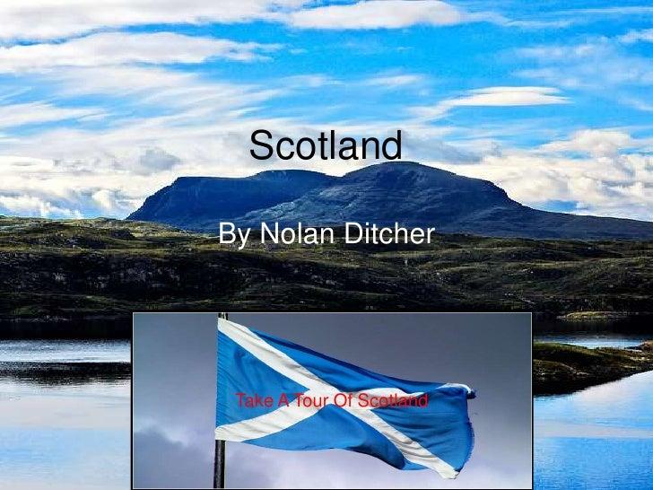 Scotland  By Nolan Ditcher      Take A Tour Of Scotland