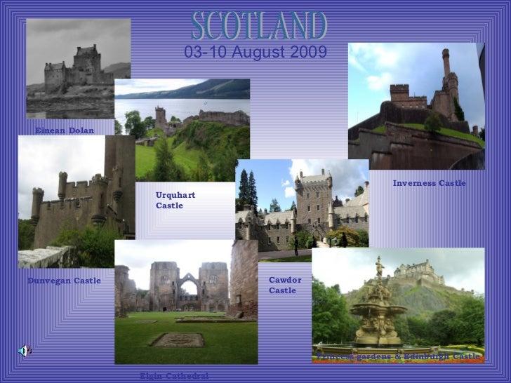 03-10 August 2009 Einean Dolan Dunvegan Castle Urquhart Castle Elgin Cathedral Princess gardens & Edinburgh Castle Inverne...
