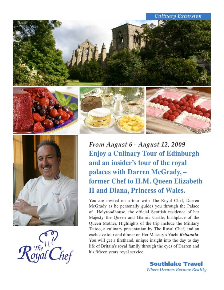 Culinary Excursion     From August 6 - August 12, 2009 Enjoy a Culinary Tour of Edinburgh and an insider's tour of the roy...