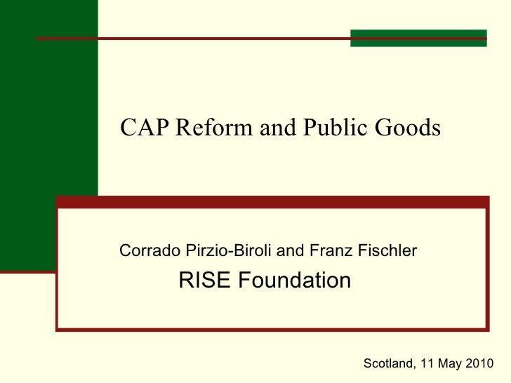 Corrado Pirzio-Biroli and Franz Fischler RISE Foundation  CAP Reform and Public Goods Scotland, 11 May 2010