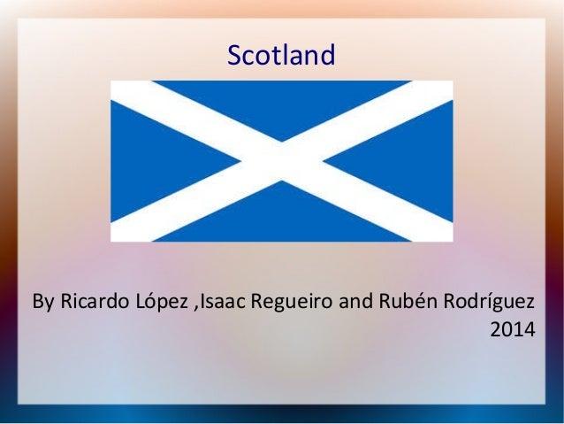 Scotland By Ricardo López ,Isaac Regueiro and Rubén Rodríguez 2014