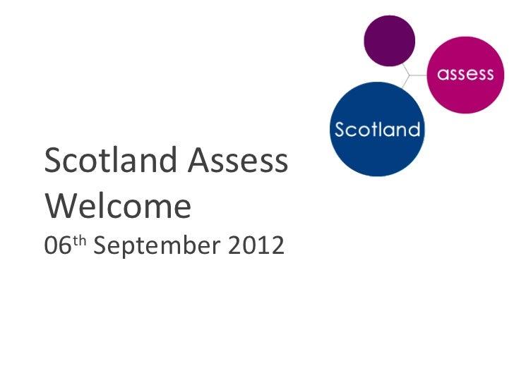 Scotland AssessWelcome06th September 2012