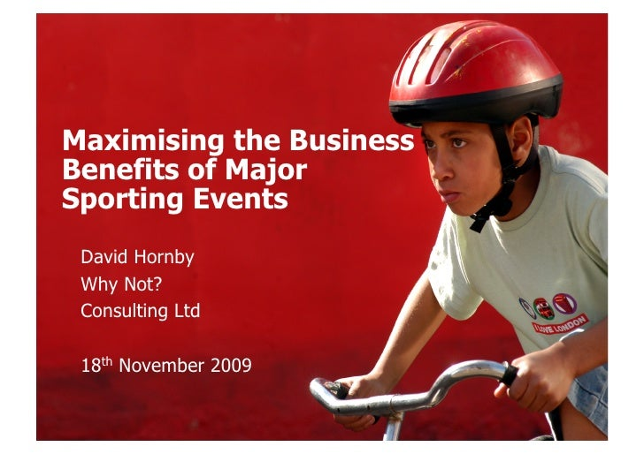 events for LONDON  Maximising the Business Benefits of Major Sporting Events  David Hornby  Why Not?  Consulting Ltd   18t...
