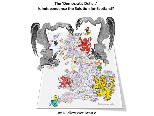 The 'Democratic Deficit' Is Independence the Solution for Scotland? By A Fellow Wee Beastie