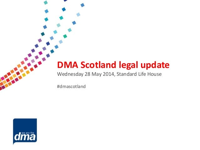Data protection 2013 Friday 8 February #dmadata Supported by DMA Scotland legal update Wednesday 28 May 2014, Standard Lif...