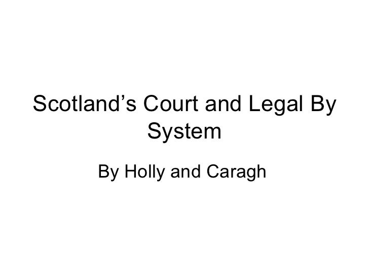 Scotland's Court and Legal By System By Holly and Caragh