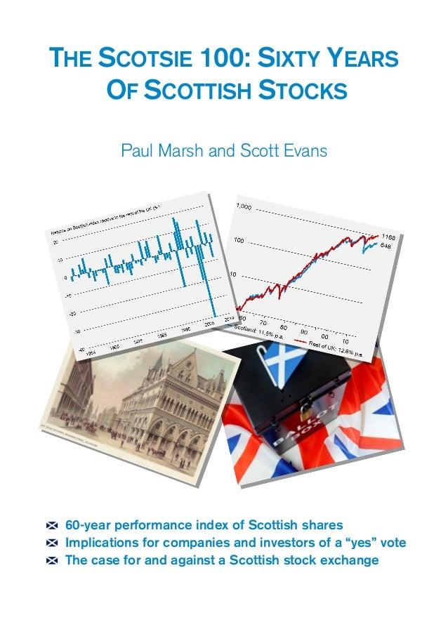 THE SCOTSIE 100: SIXTY YEARS OF SCOTTISH STOCKS Paul Marsh and Scott Evans 60-year performance index of Scottish shares Im...