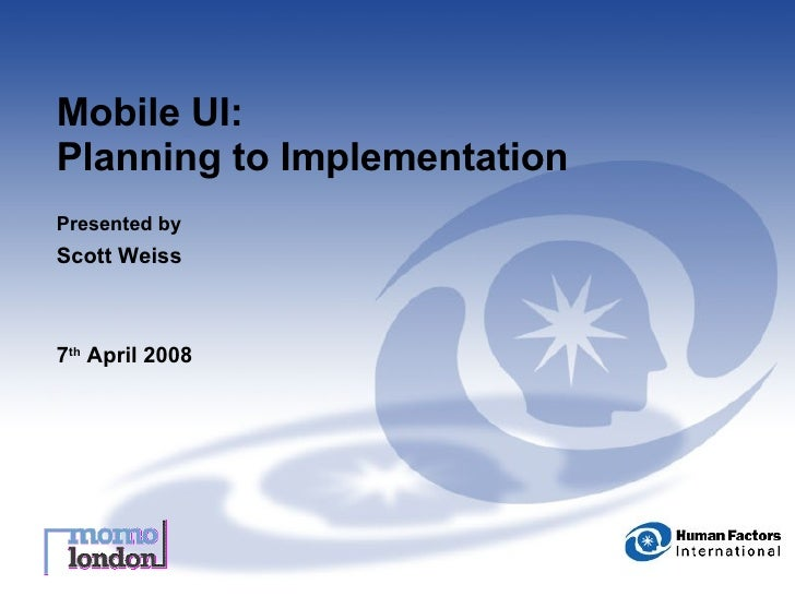 Mobile UI:  Planning to Implementation Presented by Scott Weiss 7 th  April 2008
