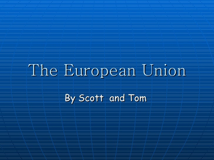 The European Union By Scott  and Tom