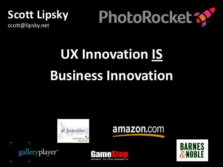 Scott Lipskyscott@lipsky.net                    UX Innovation IS                   Business Innovation