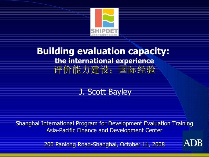 Building evaluation capacity:   the international experience 评价能力建设:国际经验 Shanghai International Program for Development Ev...