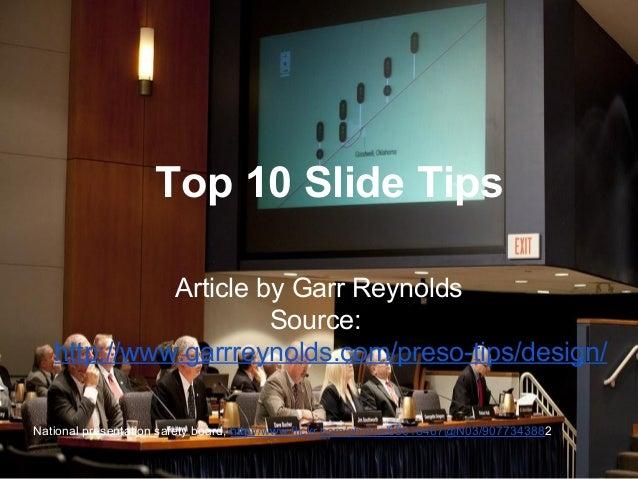 Top 10 Slide Tips Article by Garr Reynolds Source: http://www.garrreynolds.com/preso-tips/design/ National presentation sa...