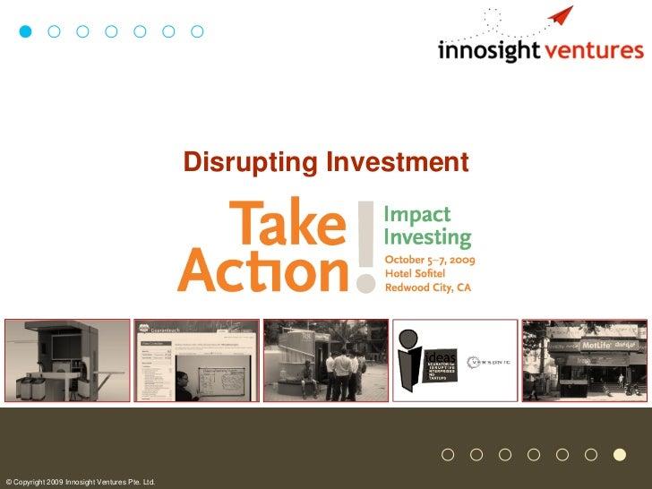 Disrupting Investment© Copyright 2009 Innosight Ventures Pte. Ltd.