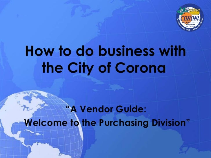 """How to do business with the City of Corona   """" A Vendor Guide:  Welcome to the Purchasing Division"""""""