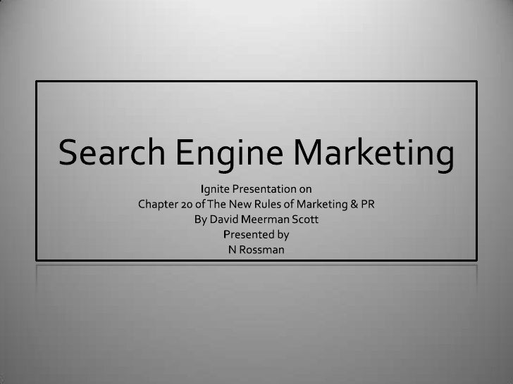 Search Engine Marketing<br />Ignite Presentation on <br />Chapter 20 of The New Rules of Marketing & PR<br />By David Meer...