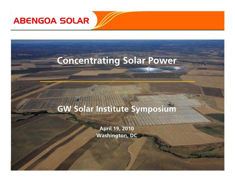 ABENGOA SOLAR                            Concentrating Solar Power                              GW Solar Institute Symposi...