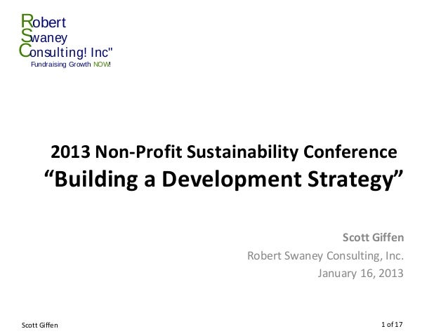 """RobertSwaneyConsult ing! Inc""""   Fundraising Growth NOW!         2013 Non-Profit Sustainability Conference       """"Building ..."""