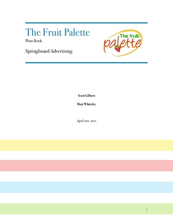 The Fruit Palette!Plans BookSpringboard Advertising                          Scott Gilbert                          Matt W...
