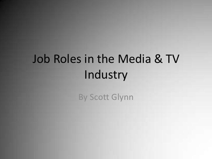 Job Roles in the Media & TV Industry<br />By Scott Glynn<br />