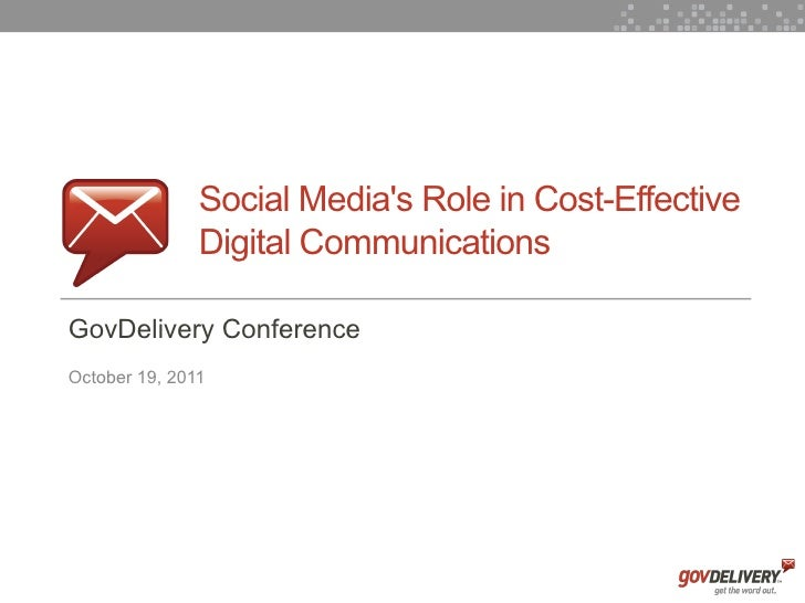 Social Medias Role in Cost-Effective                   Digital Communications    GovDelivery Conference    October 19, 20111